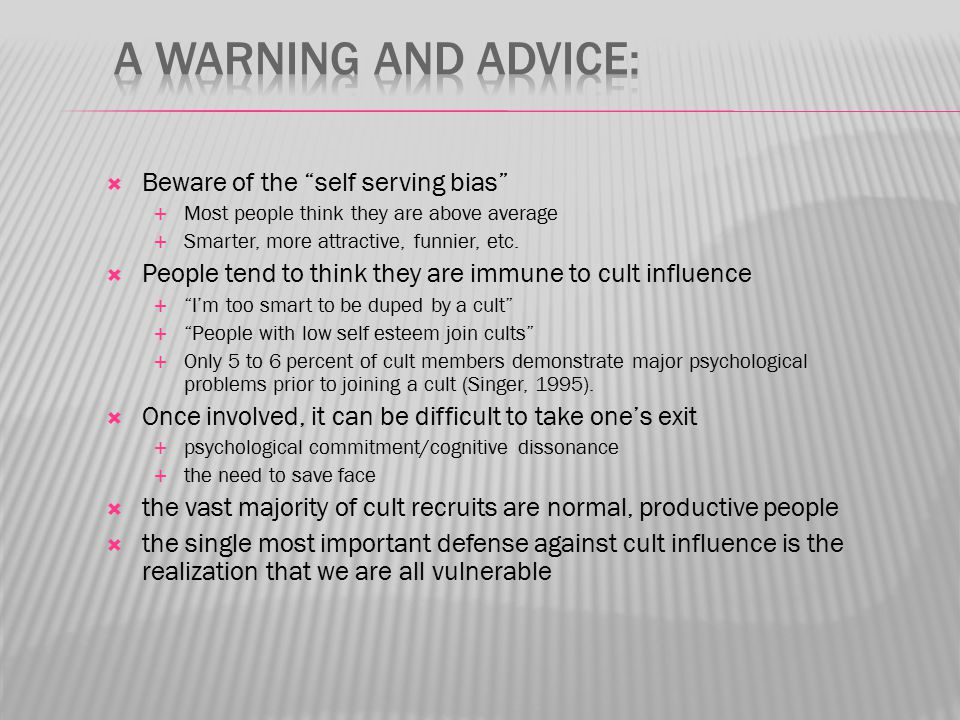  Beware of the self serving bias  Most people think they are above average  Smarter, more attractive, funnier, etc.