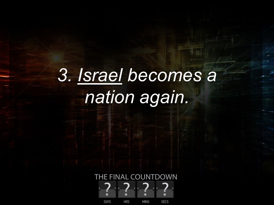 3. Israel becomes a nation again.