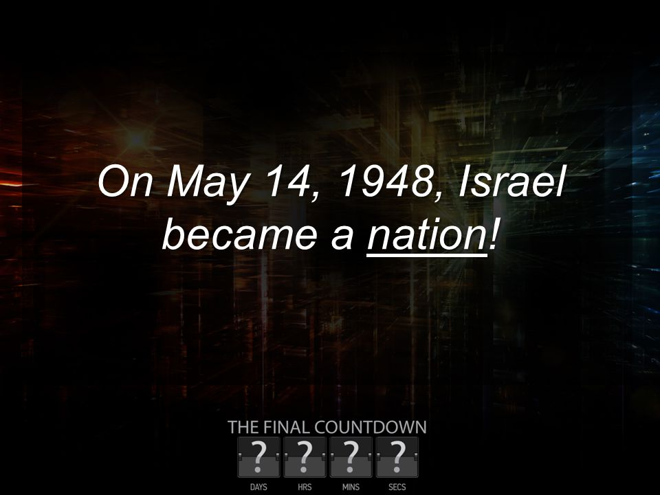 On May 14, 1948, Israel became a nation!