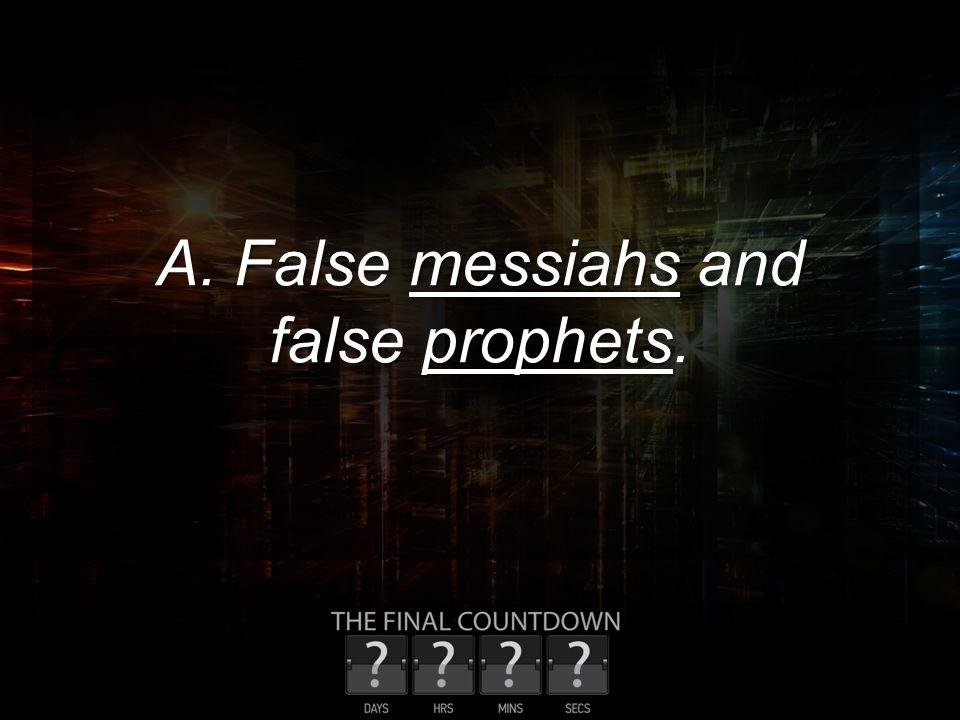 A. False messiahs and false prophets.