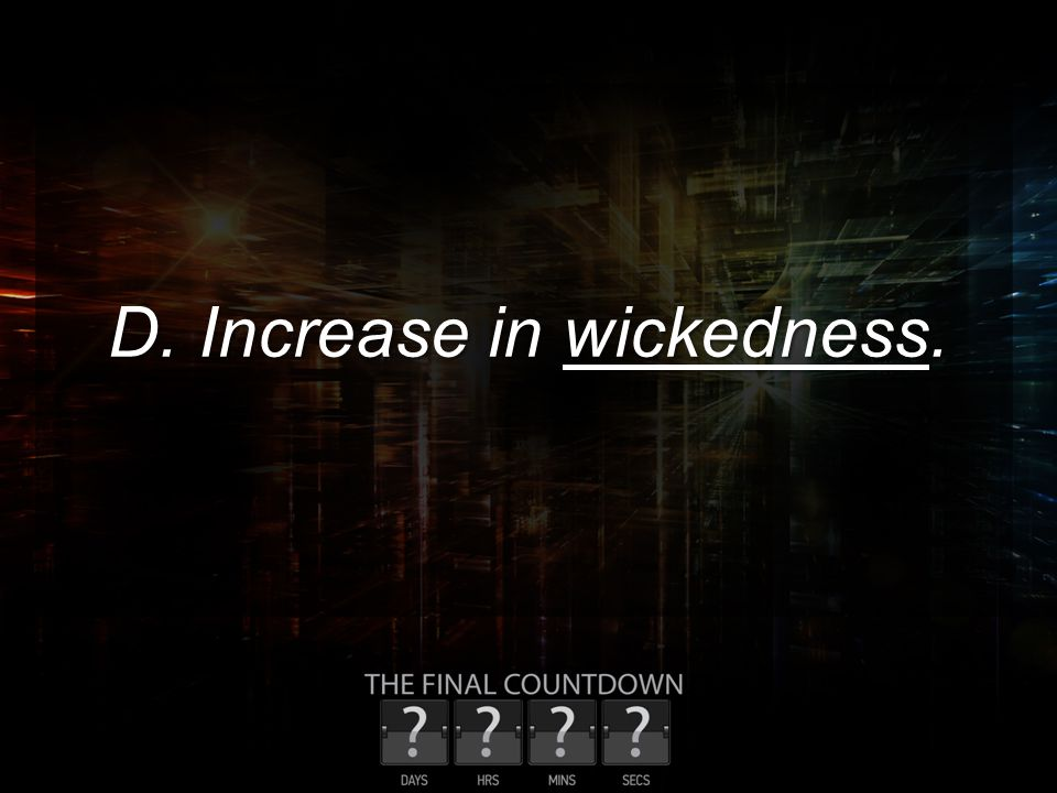 D. Increase in wickedness.