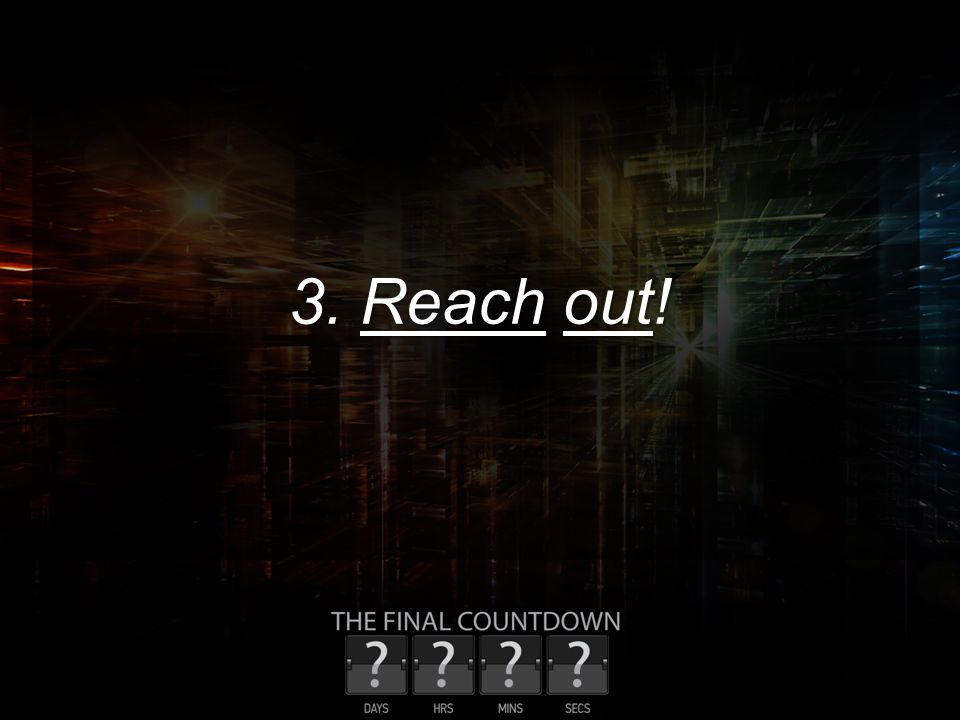 3. Reach out!