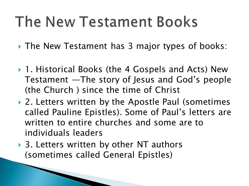  The New Testament has 3 major types of books:  1.