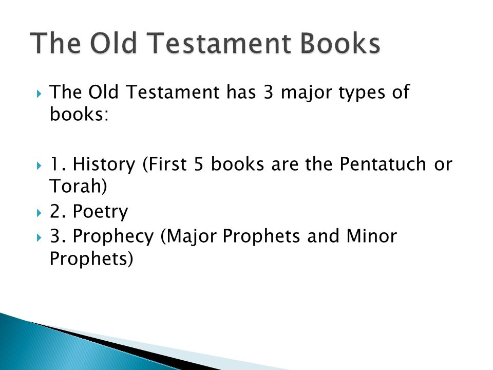  The Old Testament has 3 major types of books:  1.