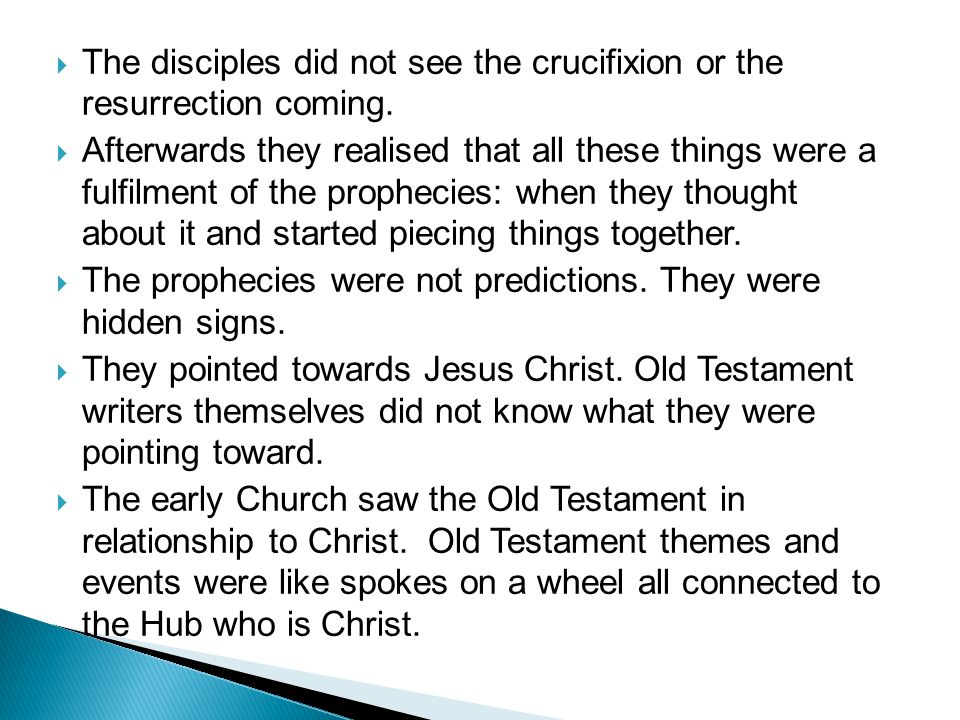  The disciples did not see the crucifixion or the resurrection coming.