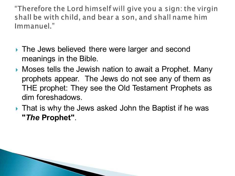  The Jews believed there were larger and second meanings in the Bible.