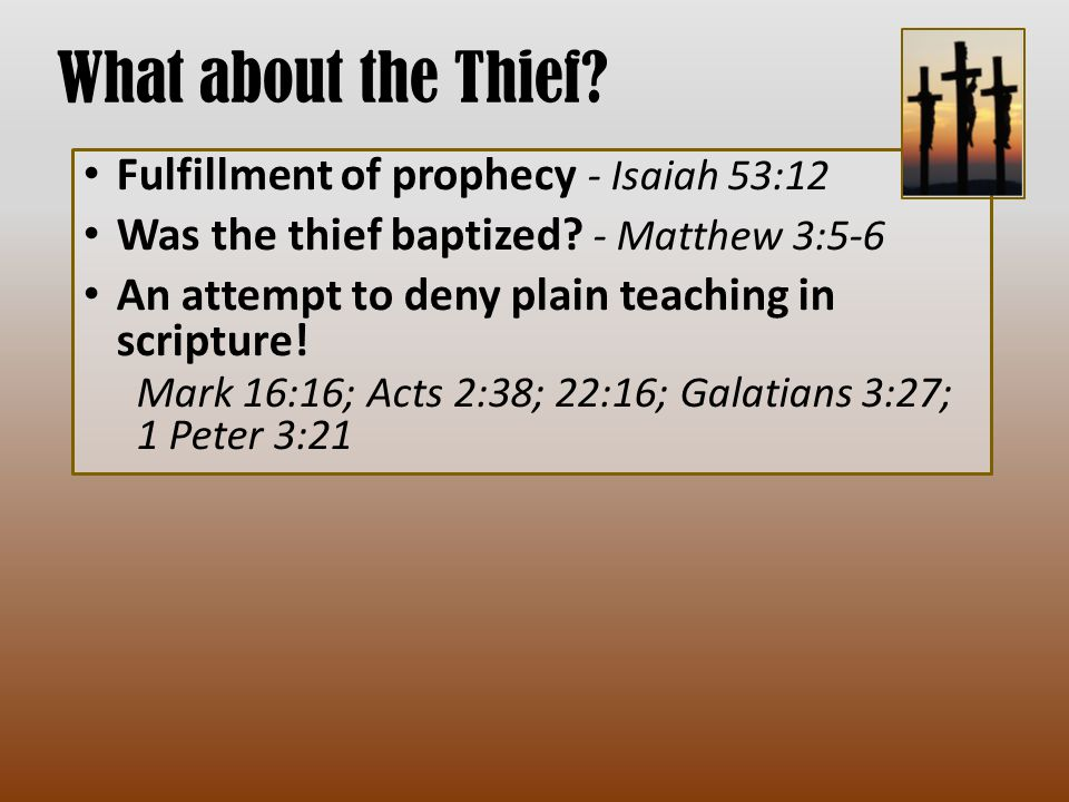What about the Thief.Fulfillment of prophecy - Isaiah 53:12 Was the thief baptized.