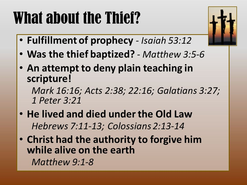What about the Thief. Fulfillment of prophecy - Isaiah 53:12 Was the thief baptized.