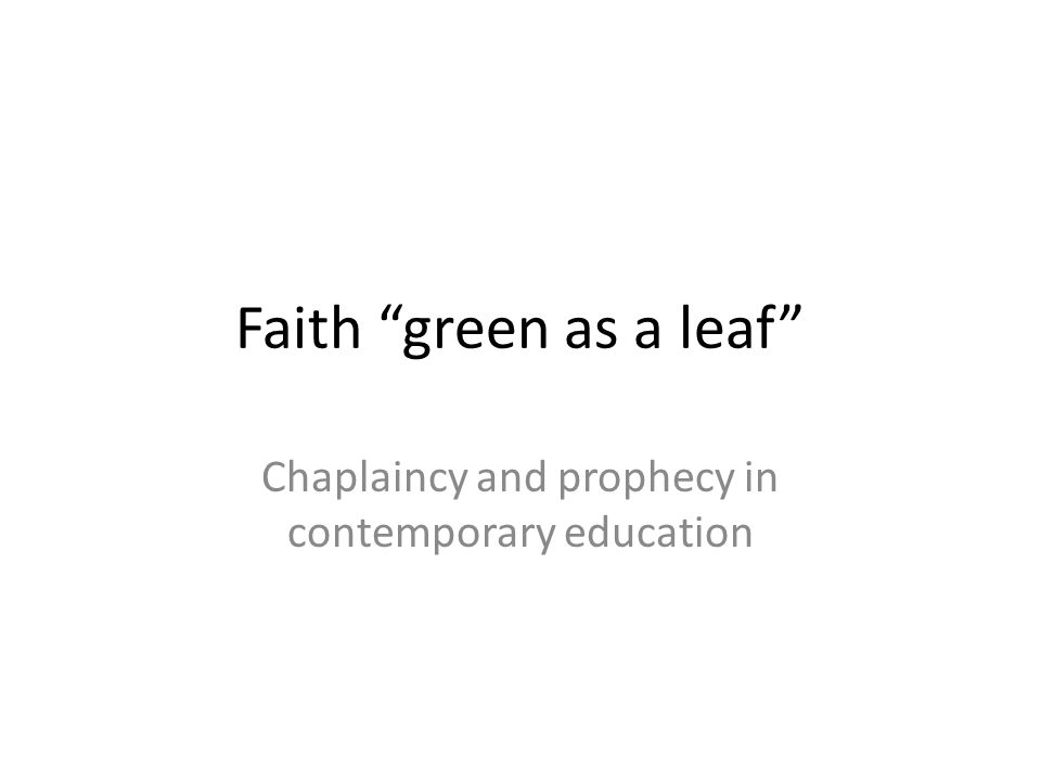 "Faith ""green as a leaf"" Chaplaincy and prophecy in contemporary education"