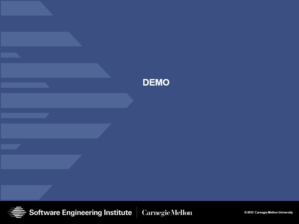 © 2012 Carnegie Mellon University DEMO