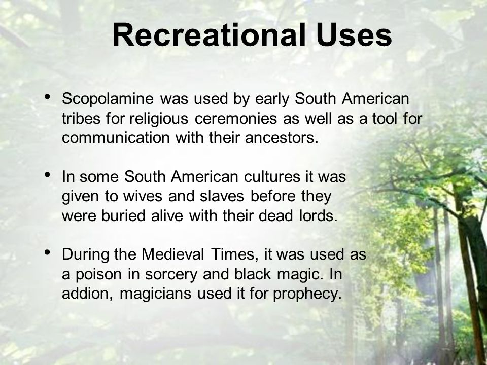 Scopolamine was used by early South American tribes for religious ceremonies as well as a tool for communication with their ancestors.