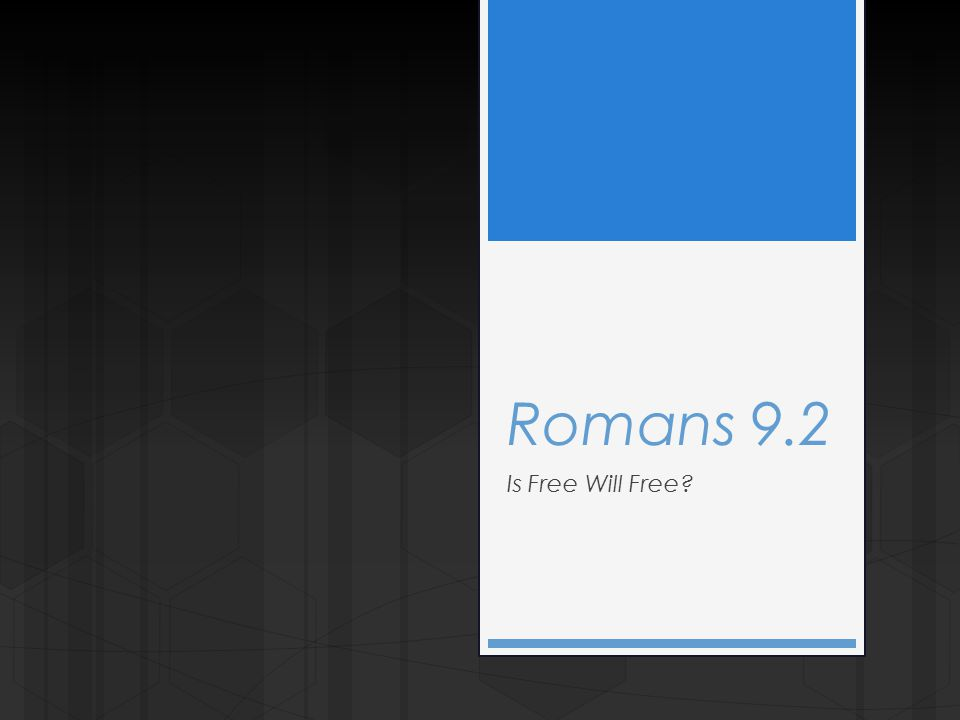 Romans 9.2 Is Free Will Free