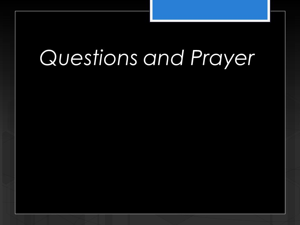 Questions and Prayer