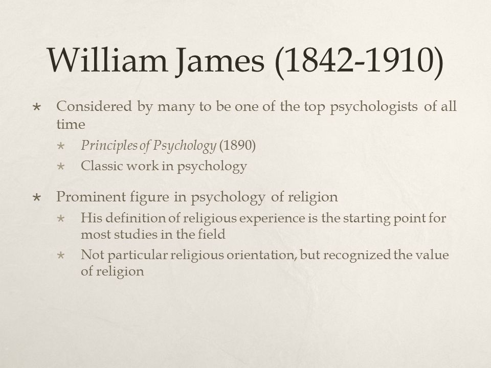 Varieties of Religious Experience (1902)  Pure Experience  Experiences were discreet episodes that needed to be analyzed as a whole  Introspection – personal examination of experience  Pluralistic Universe  Religious experiences are not based on a common element  Experiences are diverse and disconnected