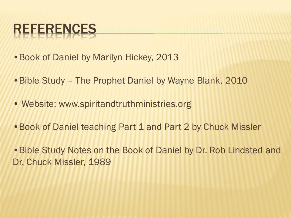 Book of Daniel by Marilyn Hickey, 2013 Bible Study – The Prophet Daniel by Wayne Blank, 2010 Website: www.spiritandtruthministries.org Book of Daniel
