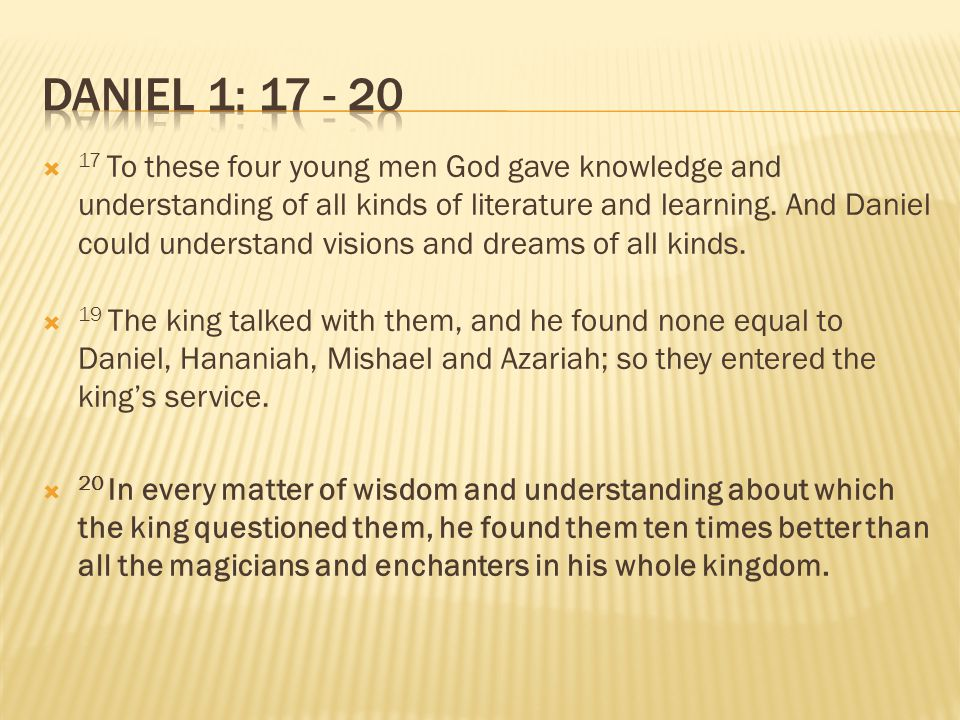  17 To these four young men God gave knowledge and understanding of all kinds of literature and learning. And Daniel could understand visions and dre