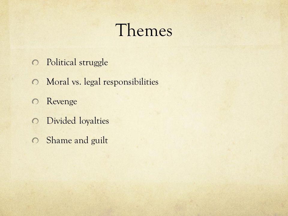 Themes Political struggle Moral vs. legal responsibilities Revenge Divided loyalties Shame and guilt