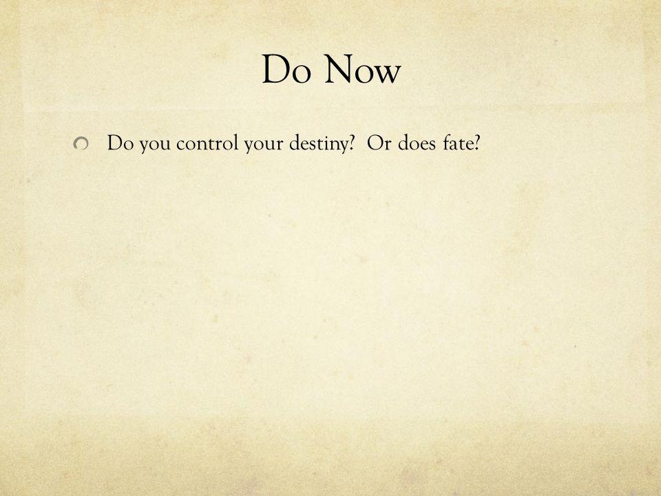 Do Now Do you control your destiny? Or does fate?