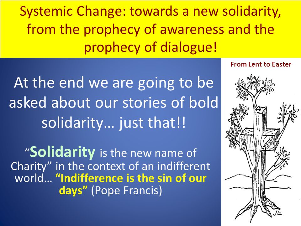 """At the end we are going to be asked about our stories of bold solidarity… just that!! """" Solidarity is the new name of Charity"""" in the context of an in"""