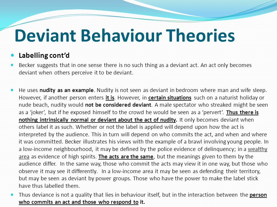 Labelling cont'd Becker suggests that in one sense there is no such thing as a deviant act.