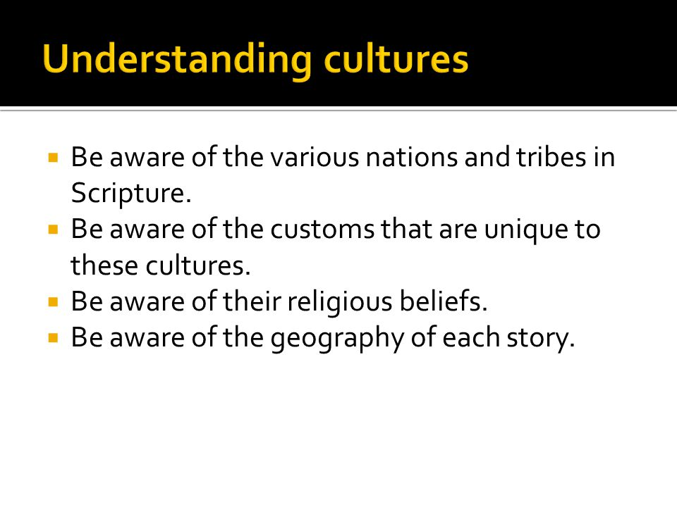  Be aware of the various nations and tribes in Scripture.