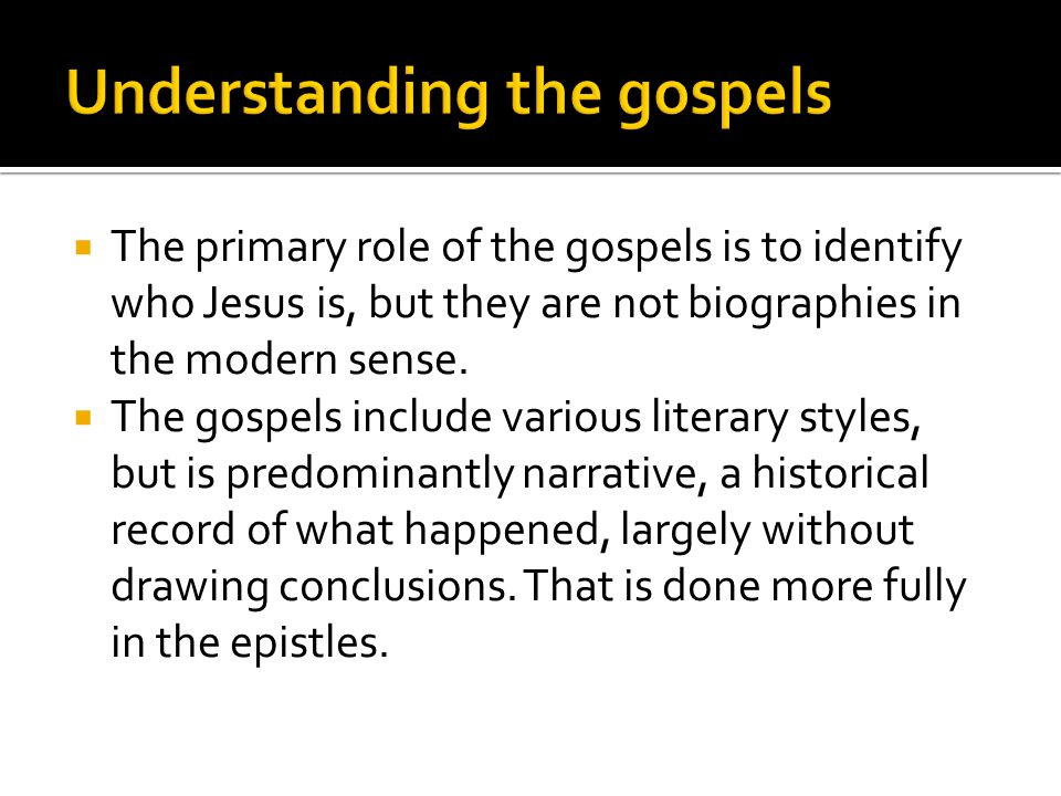  The primary role of the gospels is to identify who Jesus is, but they are not biographies in the modern sense.