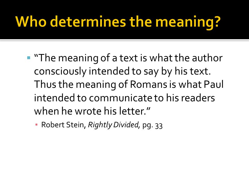  The meaning of a text is what the author consciously intended to say by his text.
