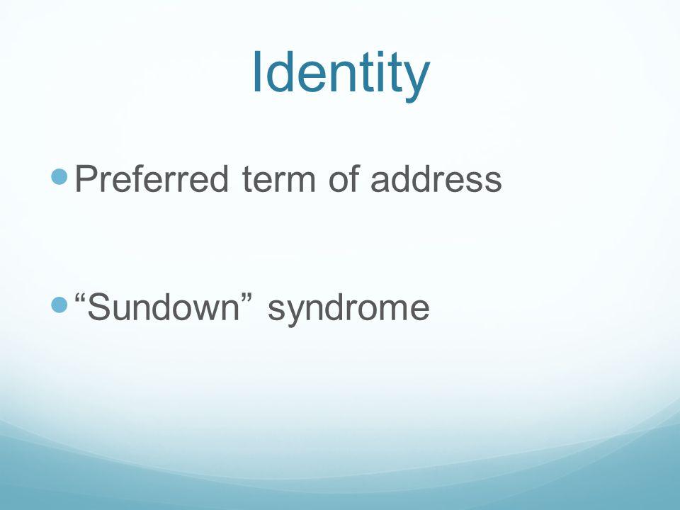 Identity Preferred term of address Sundown syndrome