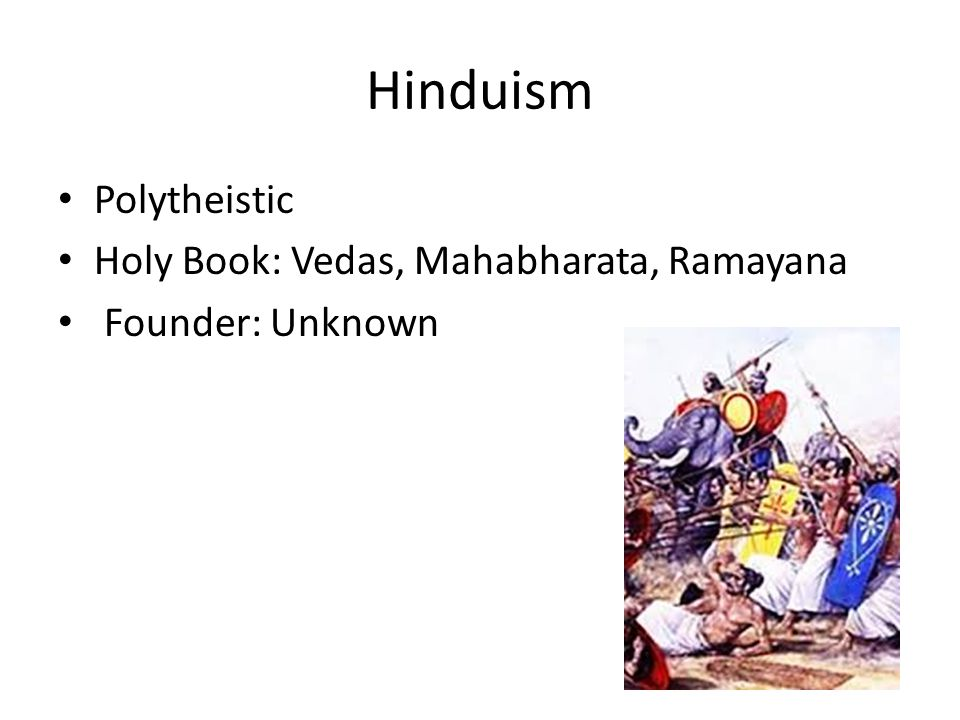 Hinduism Polytheistic Holy Book: Vedas, Mahabharata, Ramayana Founder: Unknown
