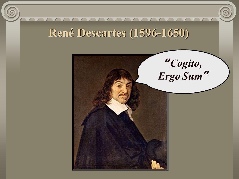 René Descartes (1596-1650) Cogito, Ergo Sum