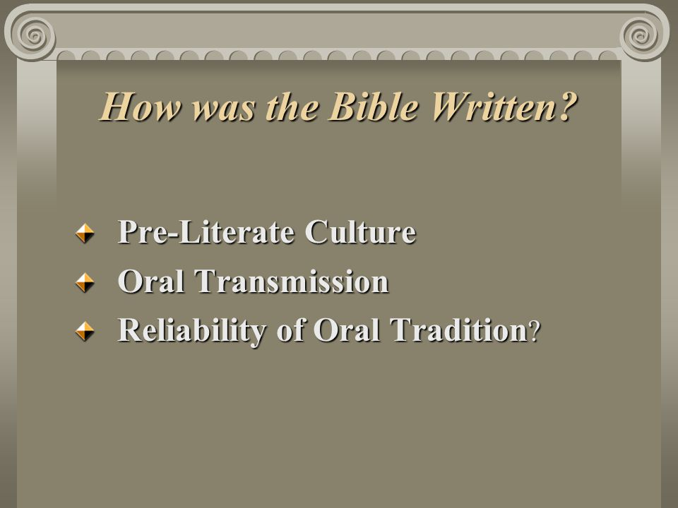 How was the Bible Written Pre-Literate Culture Oral Transmission Reliability of Oral Tradition