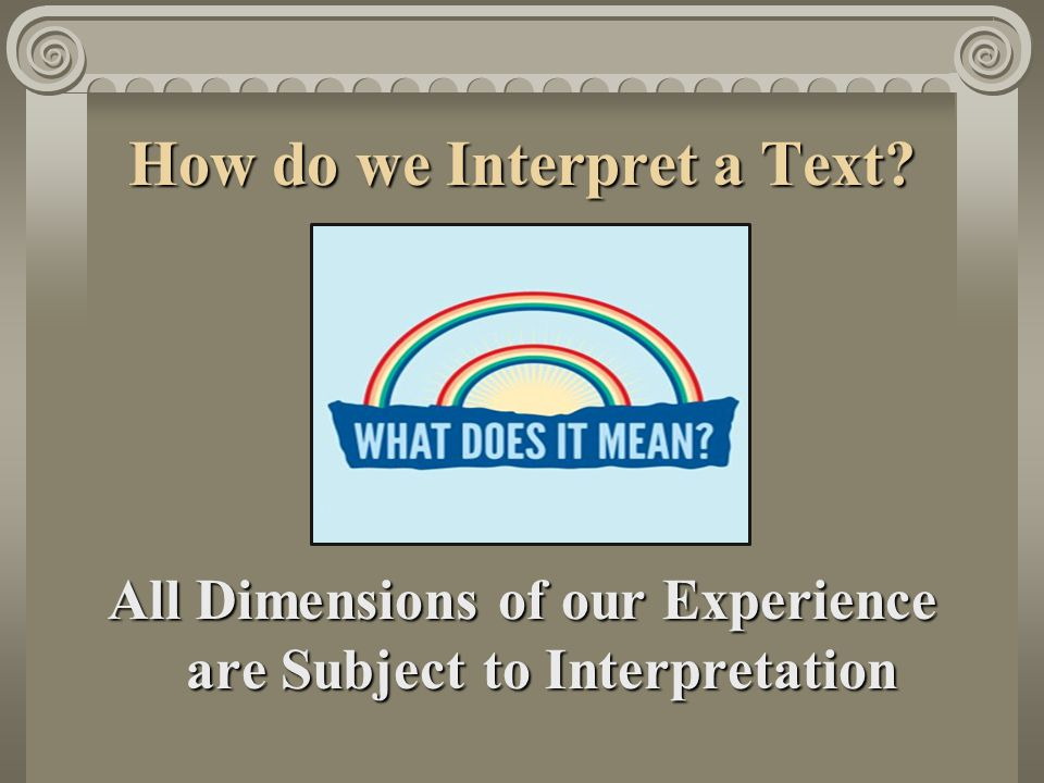 How do we Interpret a Text All Dimensions of our Experience are Subject to Interpretation