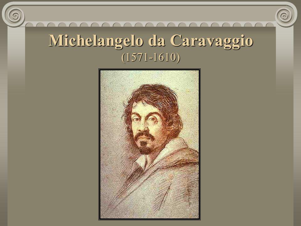 Michelangelo da Caravaggio (1571-1610)