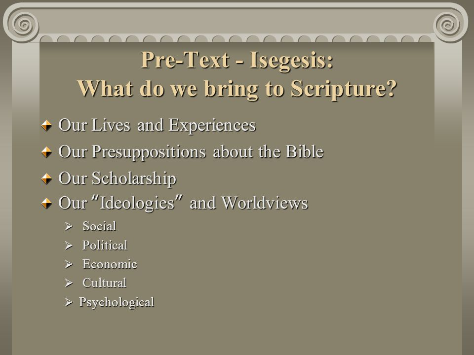 Pre-Text - Isegesis: What do we bring to Scripture.