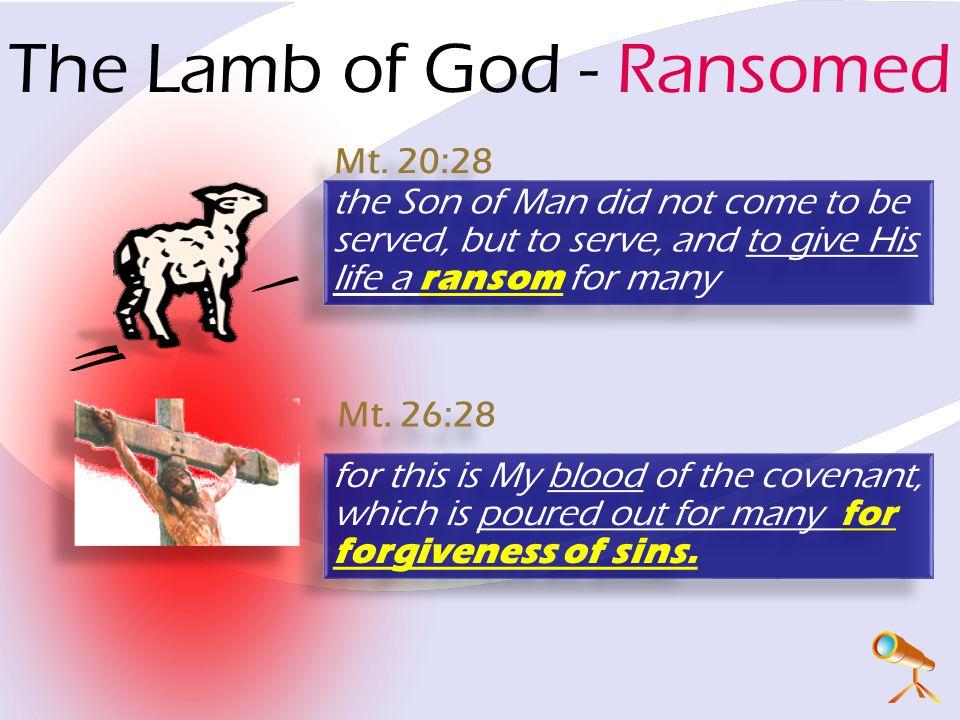 The Lamb of God - Ransomed Mt. 26:28 Mt.