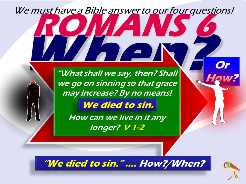 When When. Or How. ROMANS 6 What shall we say, then.