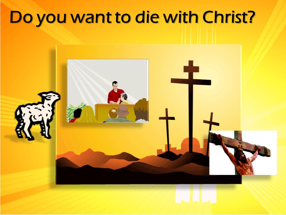 Do you want to die with Christ