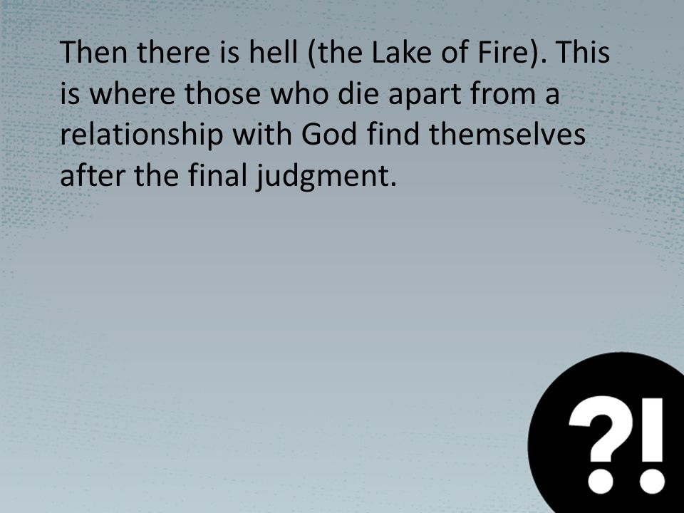 Then there is hell (the Lake of Fire).