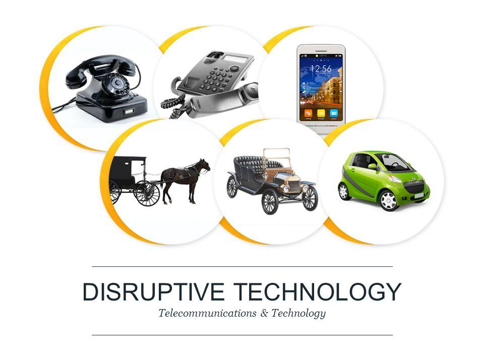 DISRUPTIVE TECHNOLOGY Telecommunications & Technology