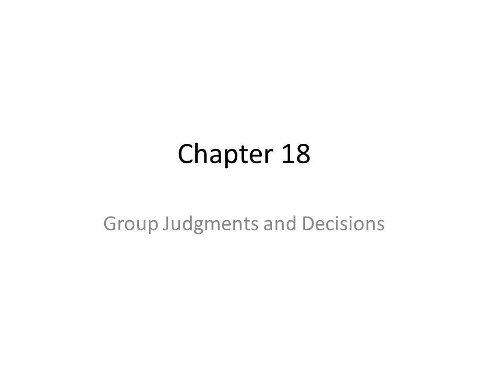 Chapter 18 Group Judgments and Decisions
