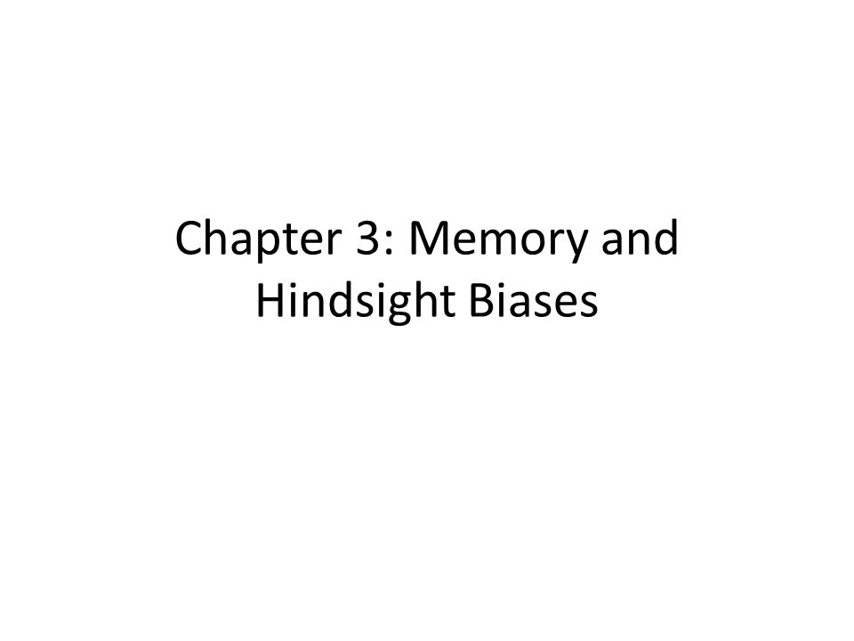 Chapter 3: Memory and Hindsight Biases