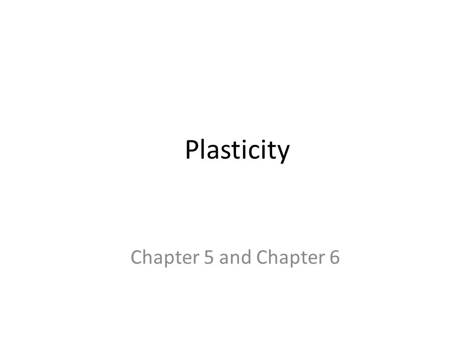Plasticity Chapter 5 and Chapter 6
