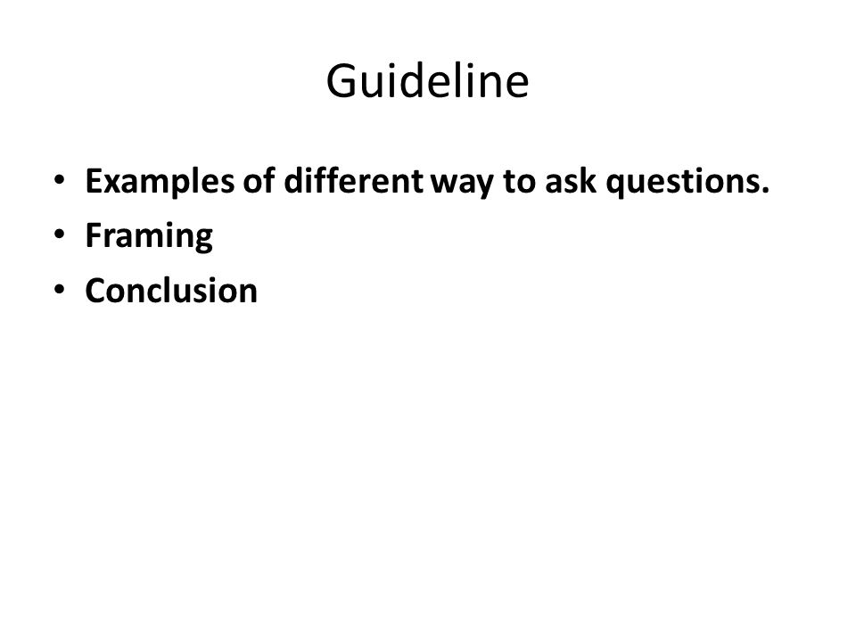Guideline Examples of different way to ask questions. Framing Conclusion