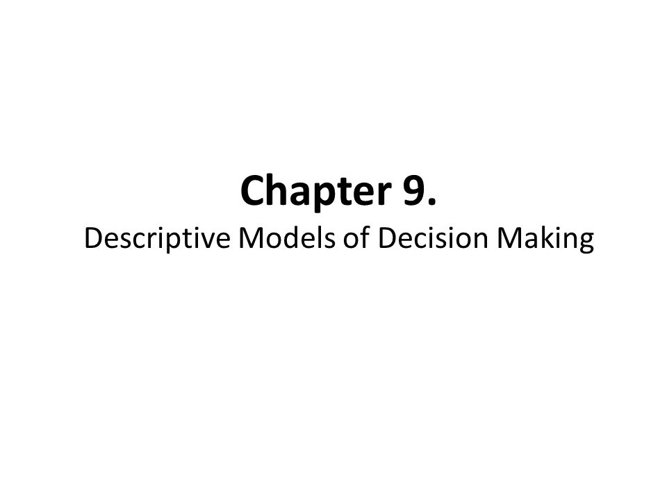 Chapter 9. Descriptive Models of Decision Making
