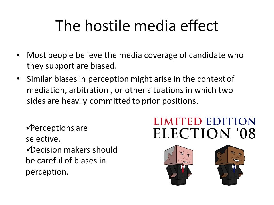 The hostile media effect Most people believe the media coverage of candidate who they support are biased. Similar biases in perception might arise in