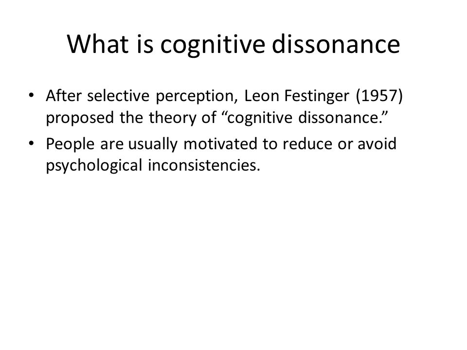 "What is cognitive dissonance After selective perception, Leon Festinger (1957) proposed the theory of ""cognitive dissonance."" People are usually motiv"