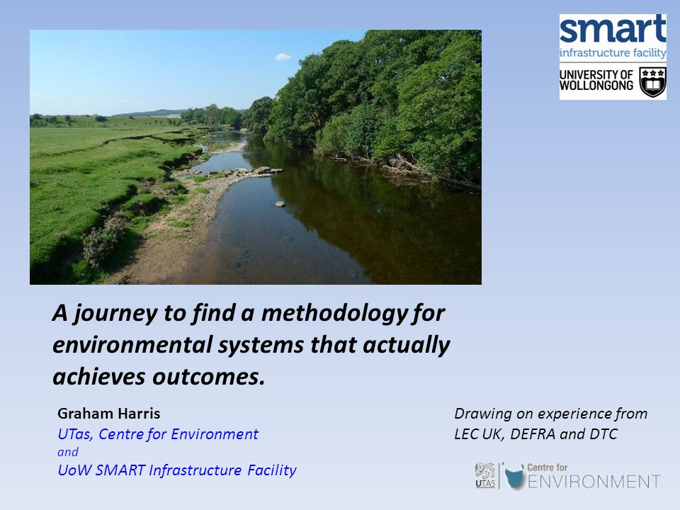 Drawing on experience from LEC UK, DEFRA and DTC A journey to find a methodology for environmental systems that actually achieves outcomes. Graham Har