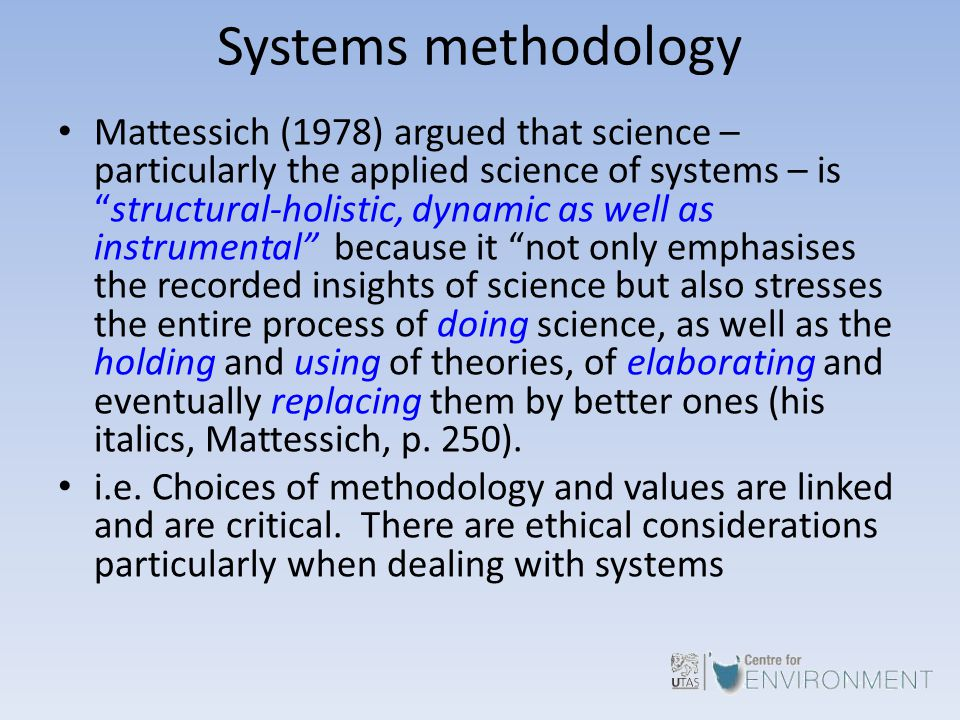 "Systems methodology Mattessich (1978) argued that science – particularly the applied science of systems – is ""structural-holistic, dynamic as well as"