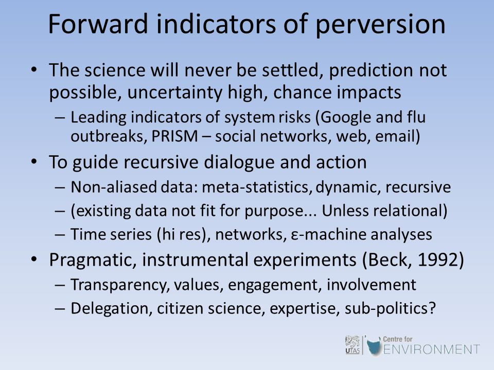 Forward indicators of perversion The science will never be settled, prediction not possible, uncertainty high, chance impacts – Leading indicators of