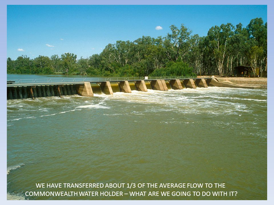 WE HAVE TRANSFERRED ABOUT 1/3 OF THE AVERAGE FLOW TO THE COMMONWEALTH WATER HOLDER – WHAT ARE WE GOING TO DO WITH IT?
